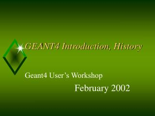 GEANT4 Introduction, History