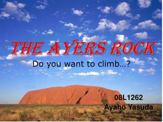 The Ayers Rock Do you want to climb…?