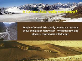 Is Central Asia really exsiccated? Vladimir and Elena Aizen,  Arzhan Surazakov University of Idaho