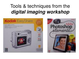 Tools & techniques from the  digital imaging workshop