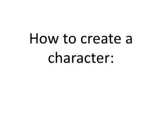 How to create a character:
