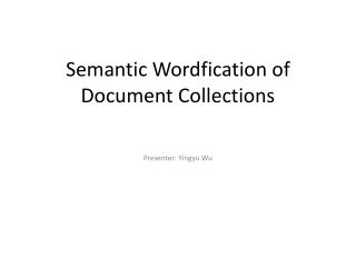 Semantic  Wordfication  of Document Collections