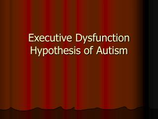 Executive Dysfunction Hypothesis of Autism