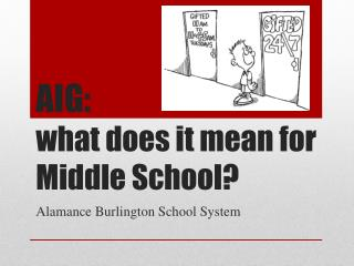 AIG:  what does it mean for  Middle School?
