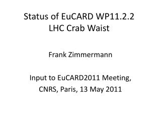 Status of EuCARD WP11.2.2 LHC Crab Waist