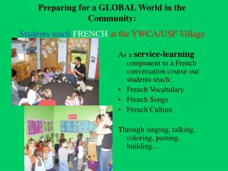 Preparing for a GLOBAL World in the Community: Students teach FRENCH at the YWCA/USF Village