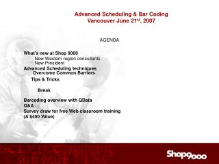 Advanced Scheduling & Bar Coding  Vancouver June 21 st , 2007