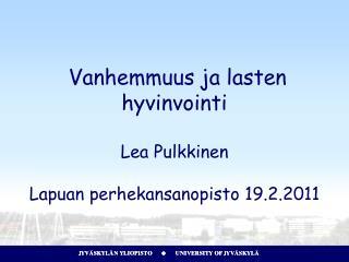 Vanhemmuus ja lasten hyvinvointi Lea Pulkkinen Lapuan perhekansanopisto 19.2.2011
