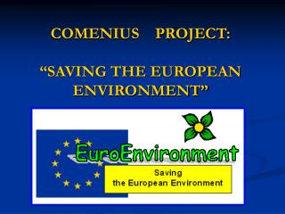 "COMENIUS    PROJECT: ""SAVING THE EUROPEAN ENVIRONMENT"""