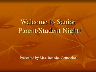 Welcome to Senior Parent/Student Night! Presented by Mrs. Rosado, Counselor