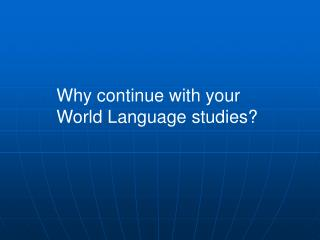 Why continue with your  World Language studies?