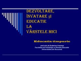 Dezvoltare,  î nv At are ş I educa t ie  la  v â rstele mici
