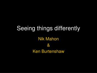 Seeing things differently