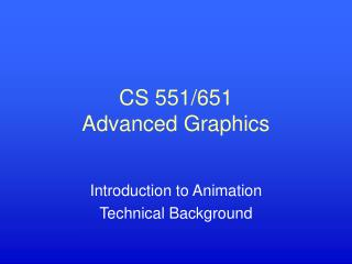 CS 551/651 Advanced Graphics