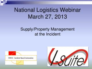 National Logistics Webinar March 27, 2013 Supply/Property Management  at the Incident