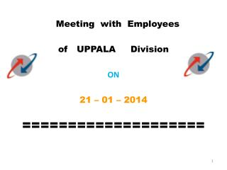 Meeting  with  Employees   of   UPPALA     Division ON 21 – 01 – 2014 ====================
