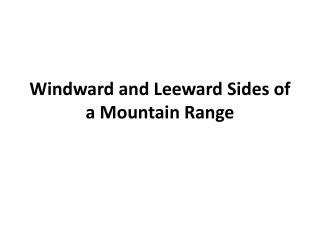Windward and Leeward Sides of a Mountain Range