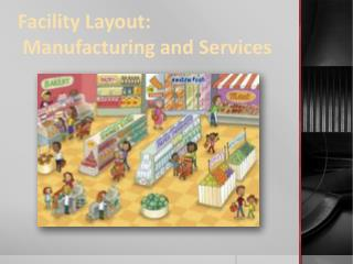 Facility Layout:  Manufacturing and  Services