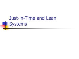 Just-in-Time and Lean Systems