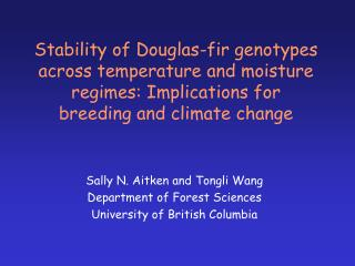 Sally N. Aitken and Tongli Wang Department of Forest Sciences University of British Columbia