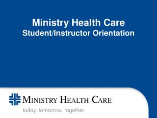Ministry Health Care Student/Instructor Orientation