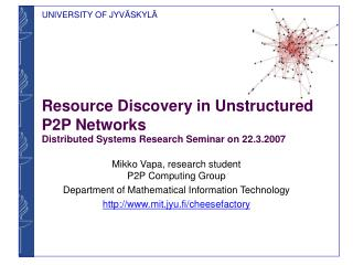 Resource Discovery in Unstructured P2P Networks Distributed Systems Research Seminar on 22.3.2007