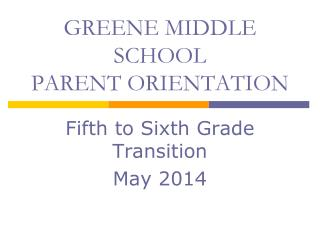 GREENE MIDDLE SCHOOL PARENT ORIENTATION