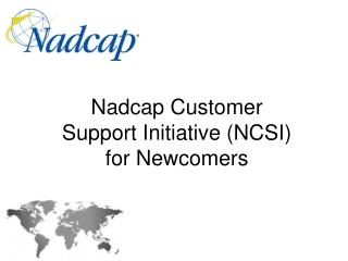 Nadcap  Customer  Support Initiative (NCSI) for Newcomers