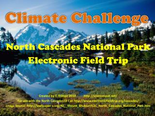 North Cascades National Park Electronic Field Trip Created by T. Trimpe 2010          http://sciencespot.net/