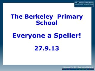 The Berkeley  Primary School Everyone a Speller! 27.9.13
