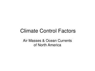 Climate Control Factors Air Masses & Ocean Currents  of North America