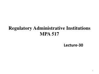 Regulatory Administrative Institutions MPA 517