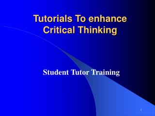 Tutorials To enhance Critical Thinking