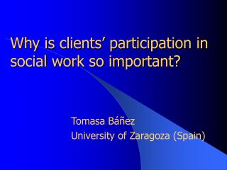 Why is clients  participation in social work so important