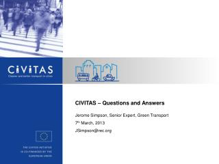CIVITAS – Questions and Answers Jerome Simpson, Senior Expert, Green Transport 7 th  March, 2013