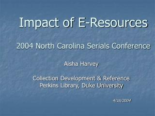 Impact of E-Resources 2004 North Carolina Serials Conference
