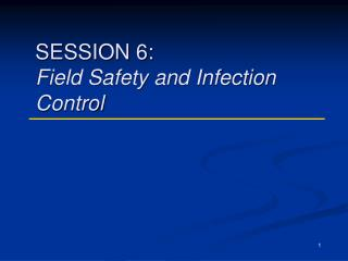 SESSION 6: Field Safety and Infection Control