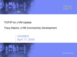 TCP/IP for z/VM Update Tracy Adams, z/VM Connectivity Development