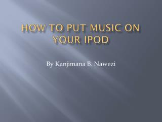 How To Put Music On Your  Ipod