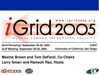 IGrid Workshop: September 26-29, 2005 GLIF Meeting: September 29-30, 2005  Maxine Brown and Tom DeFanti, Co-Chairs Larry