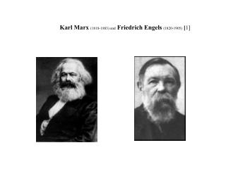 Karl Marx  (1818-1883) and Friedrich Engels  (1820-1905)  [ 1 ]