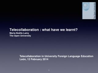 Telecollaboration : what have we learnt? Marie-Noëlle Lamy The Open University