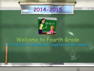 Welcome to Fourth Grade Mrs. Pollack, Ms. Rudman, Ms. Ungarten and Ms. Halperin