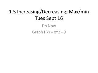 1.5 Increasing/Decreasing; Max/min Tues Sept 16