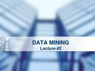 DATA MINING L ecture #2
