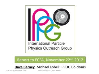 Report to ECFA, November 22 nd  2012
