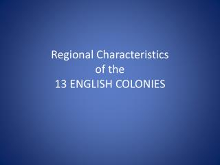 Regional Characteristics  of the 13 ENGLISH COLONIES