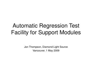 Automatic Regression Test Facility for Support Modules