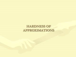 HARDNESS OF APPROXIMATIONS