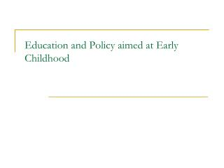 Education and Policy aimed at Early Childhood